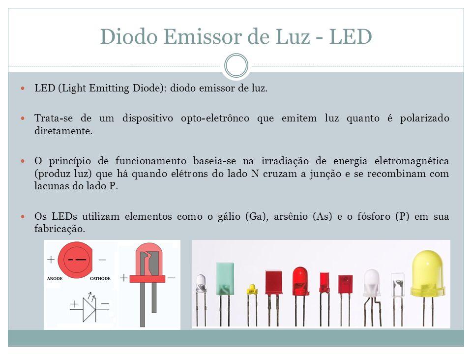 Diodo Emissor de Luz - LED LED (Light Emitting Diode): diodo emissor de luz. Trata-se de um dispositivo opto-eletrônco que emitem luz quanto é polariz