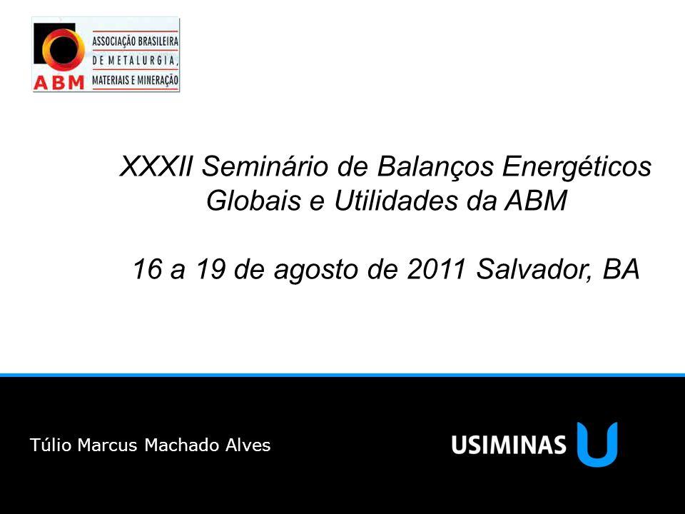 XXXII Seminário de Balanços Energéticos Globais e Utilidades da ABM 16 a 19 de agosto de 2011 Salvador, BA Túlio Marcus Machado Alves