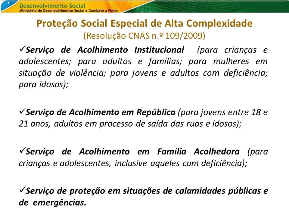 Proteção Social Especial de Alta Complexidade (Resolução CNAS n.º 109/2009) Serviço de Acolhimento Institucional (para crianças e adolescentes; para a