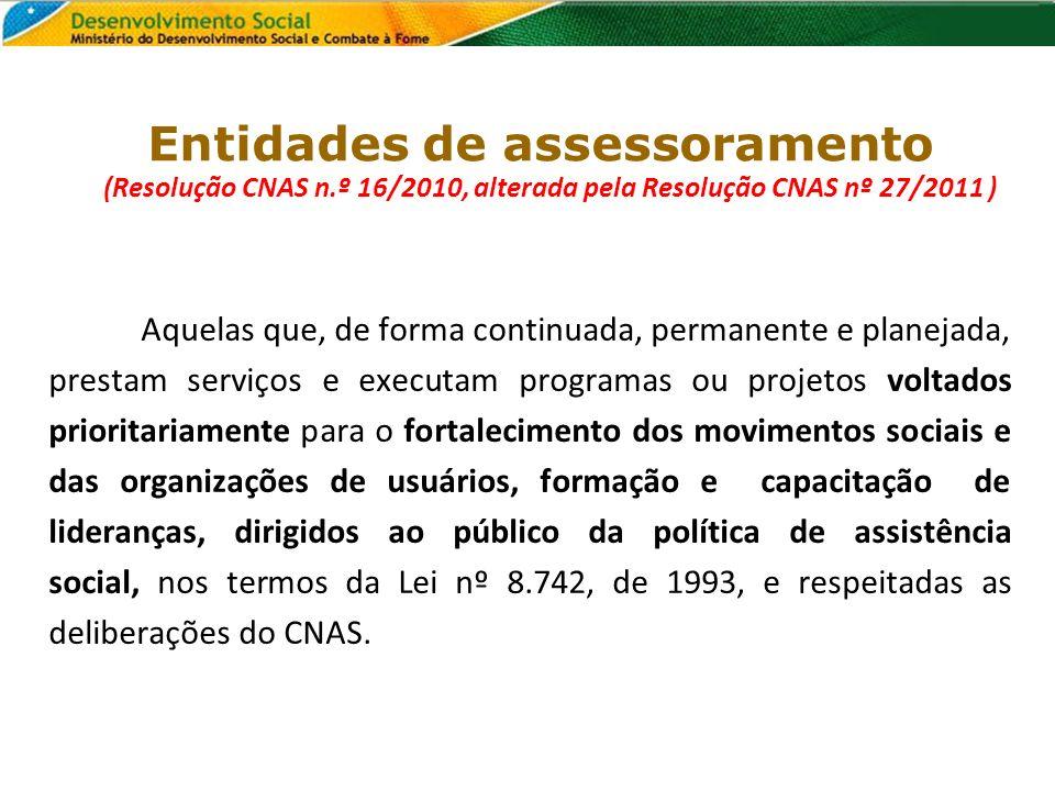 Entidades de assessoramento (Resolução CNAS n.º 16/2010, alterada pela Resolução CNAS nº 27/2011 ) Aquelas que, de forma continuada, permanente e plan