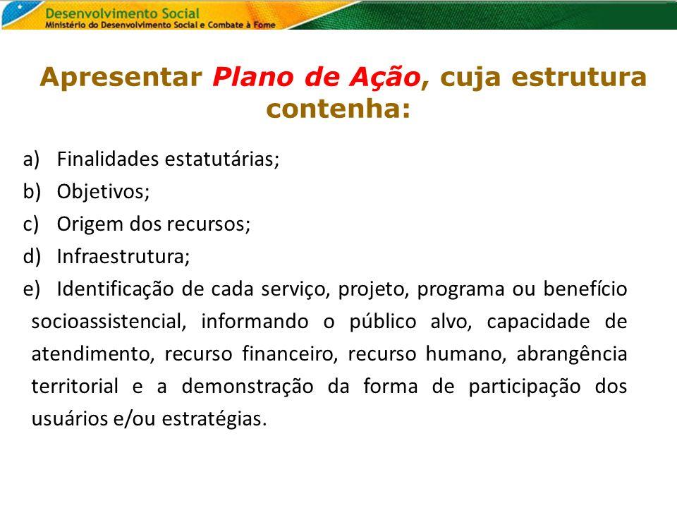 a)Finalidades estatutárias; b)Objetivos; c)Origem dos recursos; d)Infraestrutura; e)Identificação de cada serviço, projeto, programa ou benefício soci