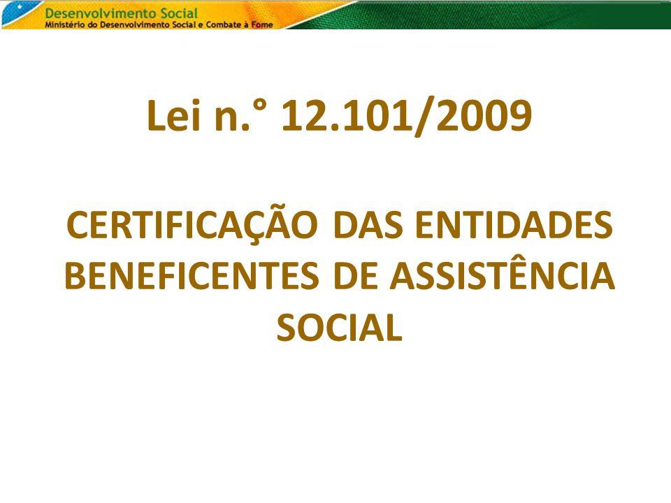 Lei n.° 12.101/2009 CERTIFICAÇÃO DAS ENTIDADES BENEFICENTES DE ASSISTÊNCIA SOCIAL