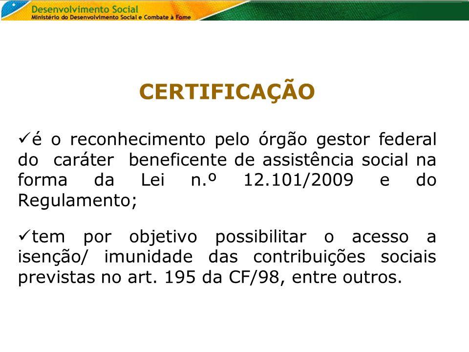 CERTIFICAÇÃO é o reconhecimento pelo órgão gestor federal do caráter beneficente de assistência social na forma da Lei n.º 12.101/2009 e do Regulament