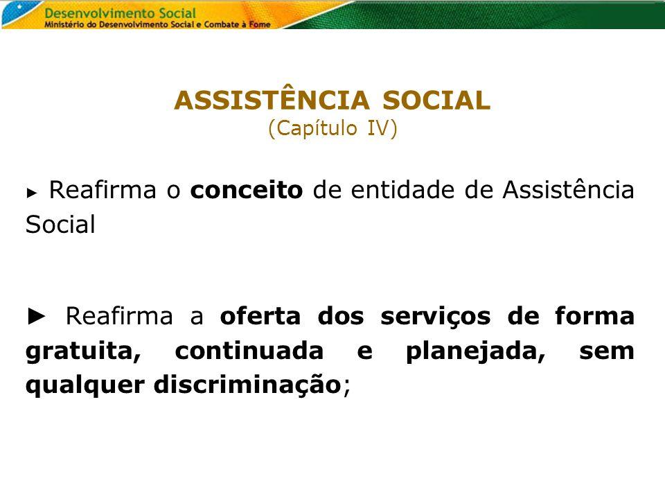 Reafirma o conceito de entidade de Assistência Social Reafirma a oferta dos serviços de forma gratuita, continuada e planejada, sem qualquer discrimin