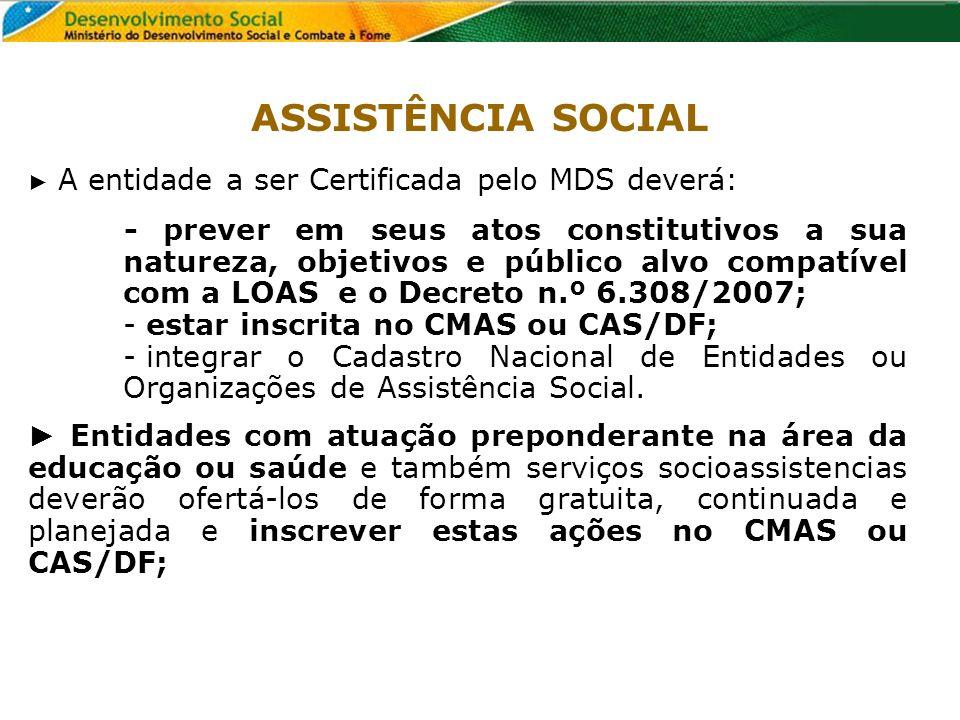 A entidade a ser Certificada pelo MDS deverá: - prever em seus atos constitutivos a sua natureza, objetivos e público alvo compatível com a LOAS e o D
