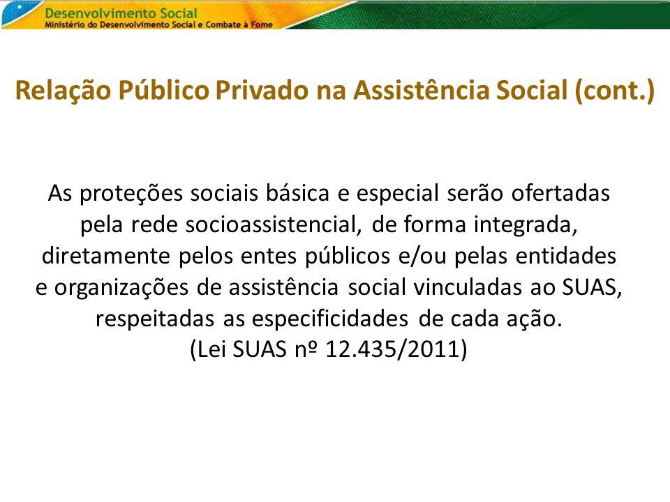 As proteções sociais básica e especial serão ofertadas pela rede socioassistencial, de forma integrada, diretamente pelos entes públicos e/ou pelas en