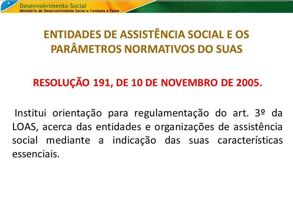 RESOLUÇÃO 191, DE 10 DE NOVEMBRO DE 2005. Institui orientação para regulamentação do art. 3º da LOAS, acerca das entidades e organizações de assistênc