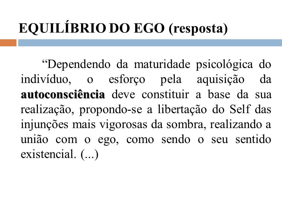 EQUILÍBRIO DO EGO (resposta) autoconsciência Dependendo da maturidade psicológica do indivíduo, o esforço pela aquisição da autoconsciência deve const