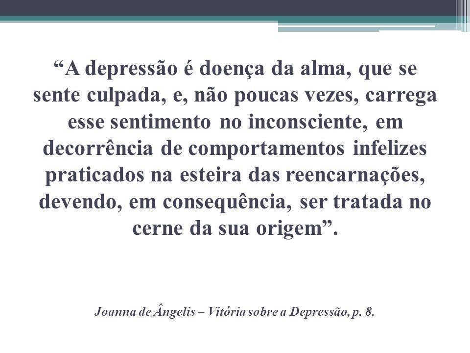 A depressão é doença da alma, que se sente culpada, e, não poucas vezes, carrega esse sentimento no inconsciente, em decorrência de comportamentos inf