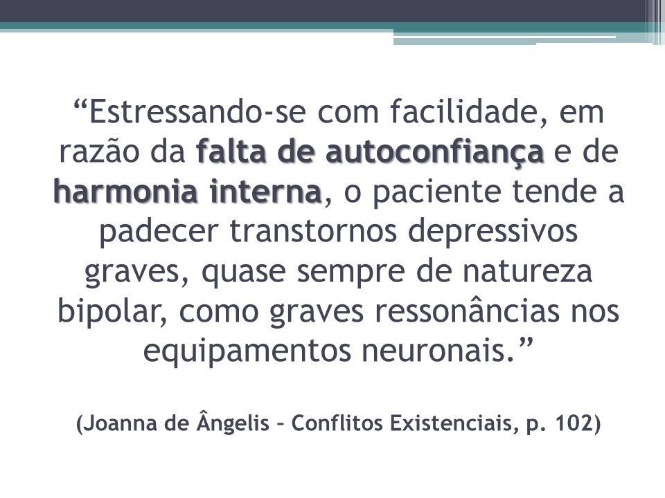 falta de autoconfiança harmonia interna Estressando-se com facilidade, em razão da falta de autoconfiança e de harmonia interna, o paciente tende a pa
