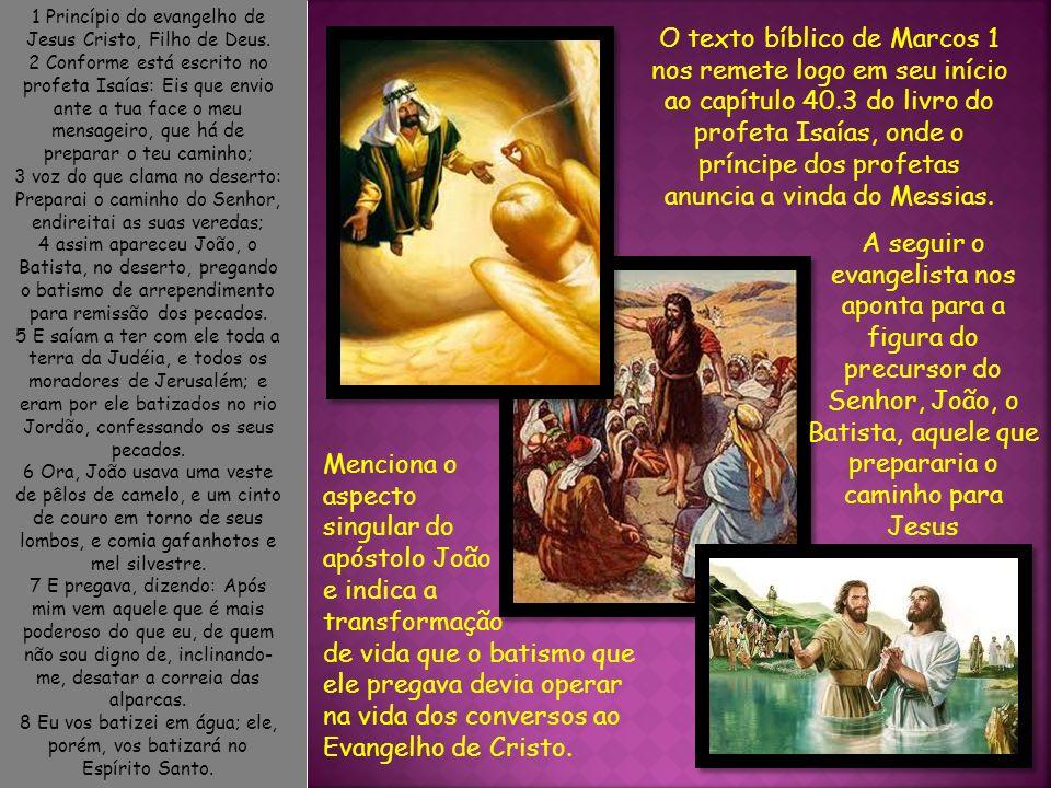 9 E aconteceu naqueles dias que veio Jesus de Nazaré da Galiléia, e foi batizado por João no Jordão.