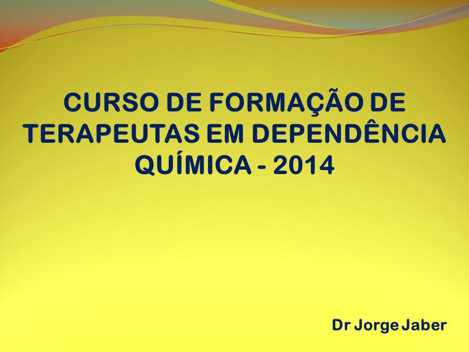 CURSO DE FORMAÇÃO DE TERAPEUTAS EM DEPENDÊNCIA QUÍMICA - 2014 Dr Jorge Jaber