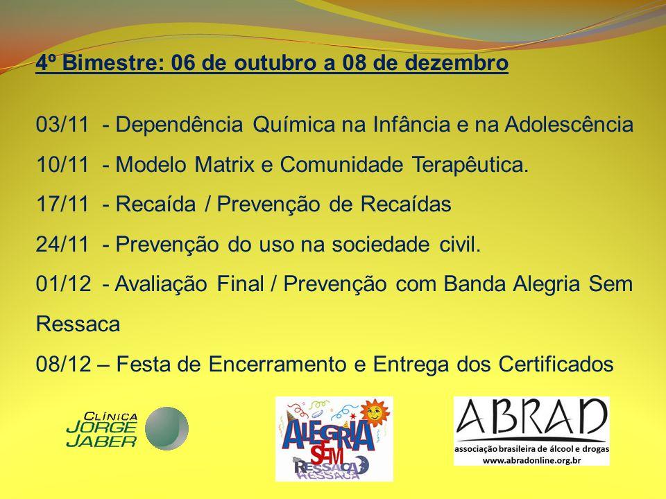 4º Bimestre: 06 de outubro a 08 de dezembro 03/11- Dependência Química na Infância e na Adolescência 10/11- Modelo Matrix e Comunidade Terapêutica. 17