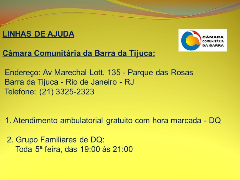 LINHAS DE AJUDA Câmara Comunitária da Barra da Tijuca: Endereço: Av Marechal Lott, 135 - Parque das Rosas Barra da Tijuca - Rio de Janeiro - RJ Telefo
