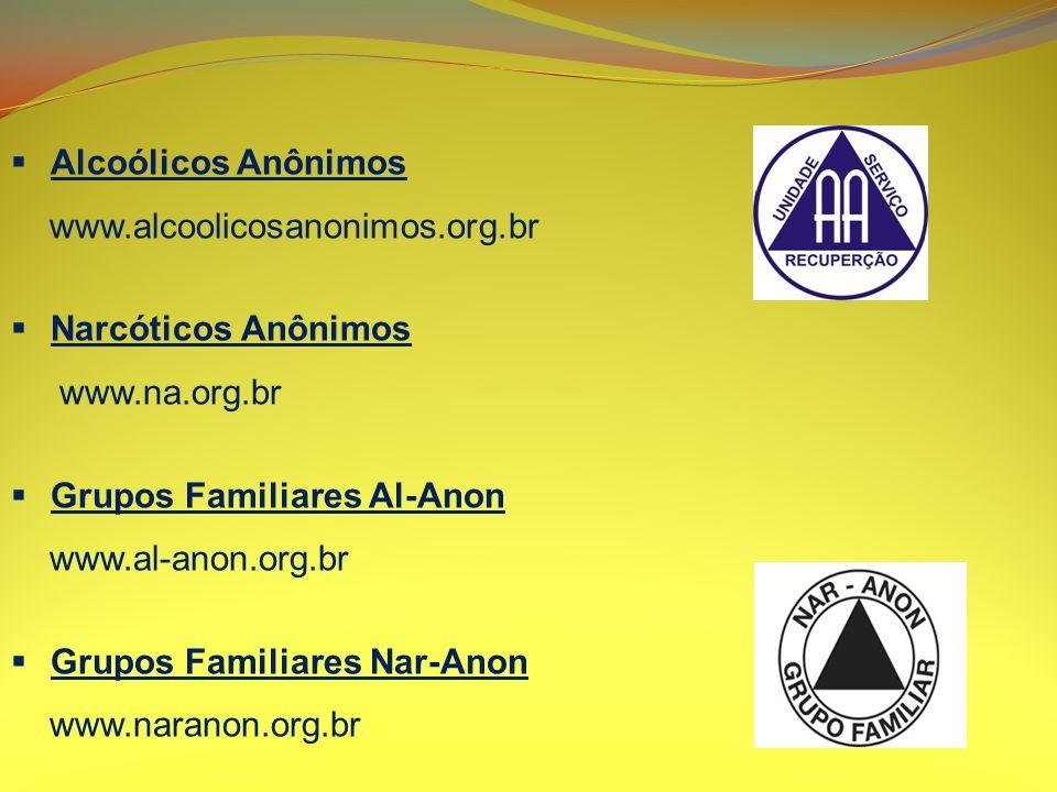 Alcoólicos Anônimos www.alcoolicosanonimos.org.br Narcóticos Anônimos www.na.org.br Grupos Familiares Al-Anon www.al-anon.org.br Grupos Familiares Nar
