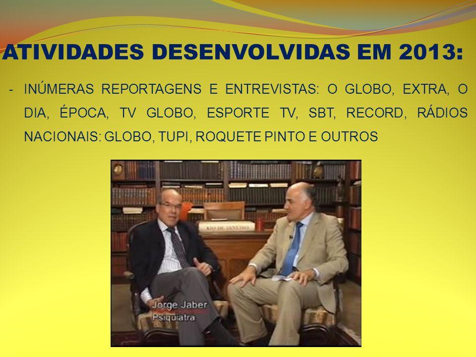 ATIVIDADES DESENVOLVIDAS EM 2013: -INÚMERAS REPORTAGENS E ENTREVISTAS: O GLOBO, EXTRA, O DIA, ÉPOCA, TV GLOBO, ESPORTE TV, SBT, RECORD, RÁDIOS NACIONA