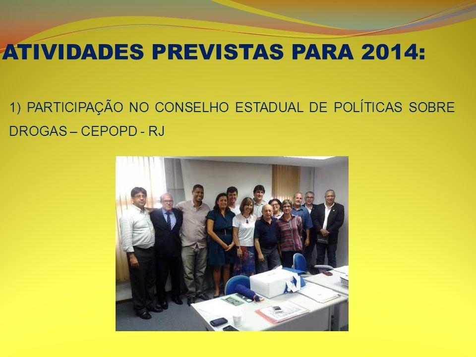 ATIVIDADES PREVISTAS PARA 2014: 1) PARTICIPAÇÃO NO CONSELHO ESTADUAL DE POLÍTICAS SOBRE DROGAS – CEPOPD - RJ