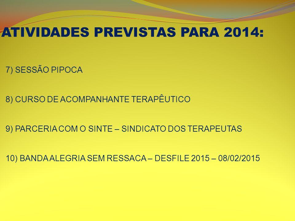 ATIVIDADES PREVISTAS PARA 2014: 7) SESSÃO PIPOCA 8) CURSO DE ACOMPANHANTE TERAPÊUTICO 9) PARCERIA COM O SINTE – SINDICATO DOS TERAPEUTAS 10) BANDA ALE