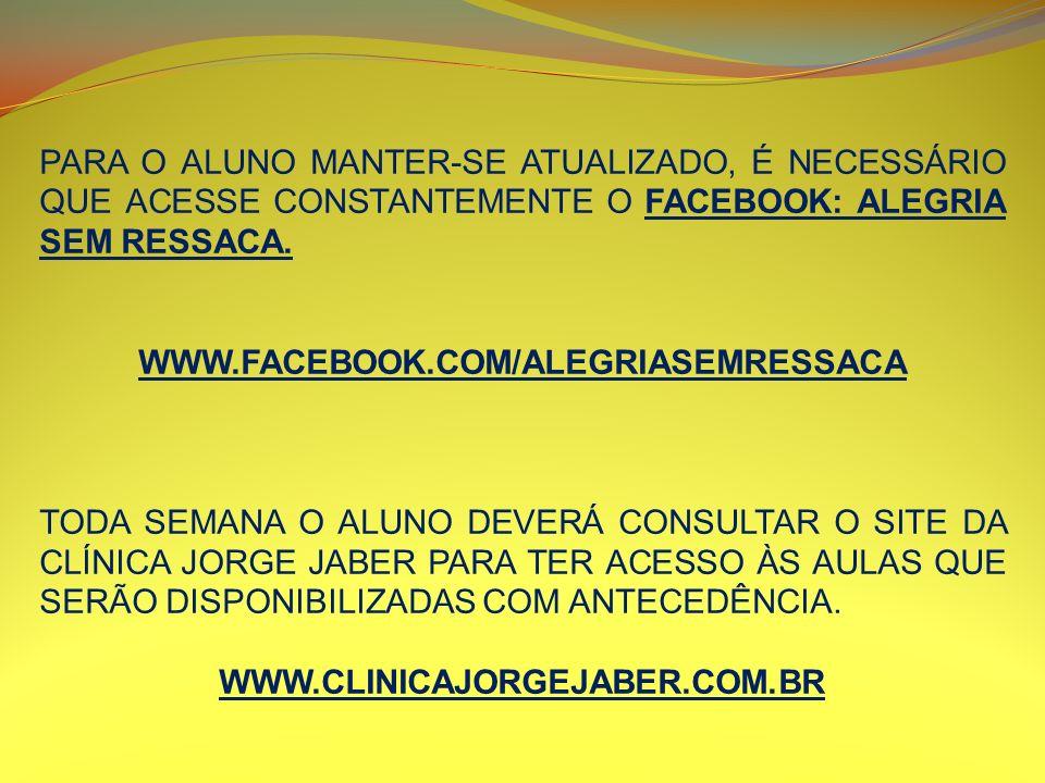 PARA O ALUNO MANTER-SE ATUALIZADO, É NECESSÁRIO QUE ACESSE CONSTANTEMENTE O FACEBOOK: ALEGRIA SEM RESSACA. WWW.FACEBOOK.COM/ALEGRIASEMRESSACA TODA SEM