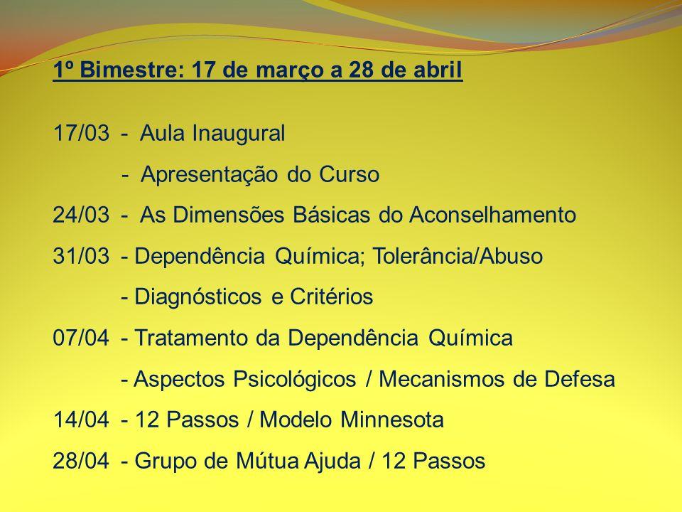 1º Bimestre: 17 de março a 28 de abril 17/03- Aula Inaugural - Apresentação do Curso 24/03- As Dimensões Básicas do Aconselhamento 31/03- Dependência
