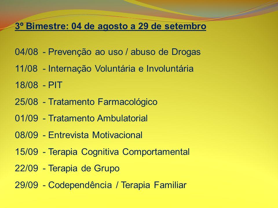 3º Bimestre: 04 de agosto a 29 de setembro 04/08- Prevenção ao uso / abuso de Drogas 11/08- Internação Voluntária e Involuntária 18/08- PIT 25/08- Tra