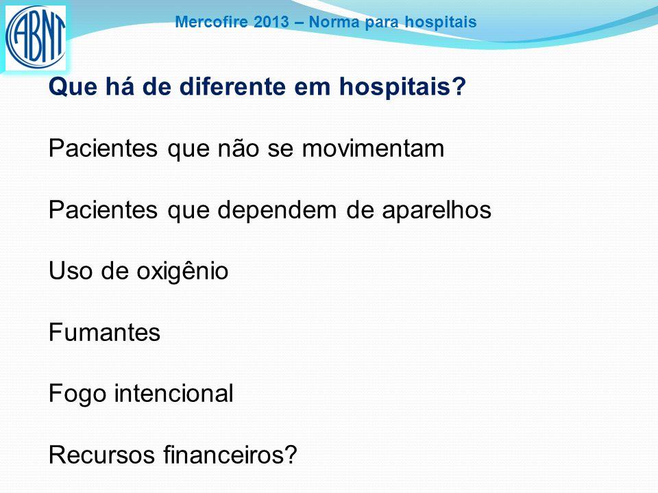 Mercofire 2013 – Norma para hospitais Que há de diferente em hospitais? Pacientes que não se movimentam Pacientes que dependem de aparelhos Uso de oxi