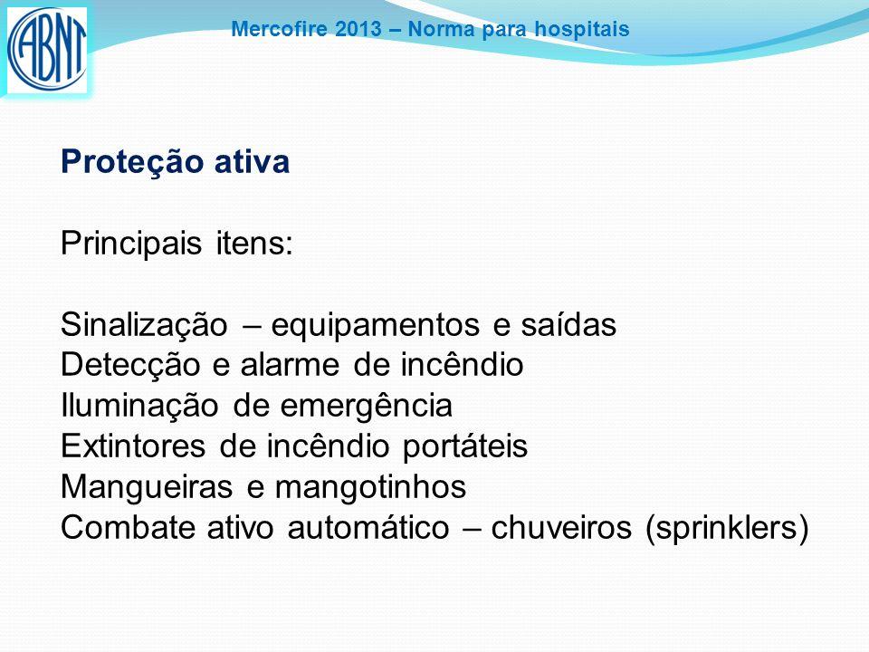 Mercofire 2013 – Norma para hospitais Proteção ativa Principais itens: Sinalização – equipamentos e saídas Detecção e alarme de incêndio Iluminação de