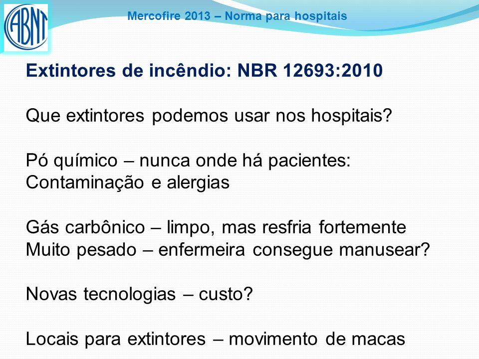 Mercofire 2013 – Norma para hospitais Extintores de incêndio: NBR 12693:2010 Que extintores podemos usar nos hospitais? Pó químico – nunca onde há pac