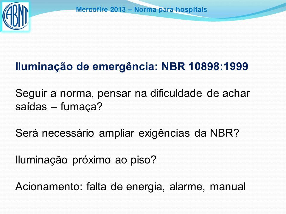 Mercofire 2013 – Norma para hospitais Iluminação de emergência: NBR 10898:1999 Seguir a norma, pensar na dificuldade de achar saídas – fumaça? Será ne