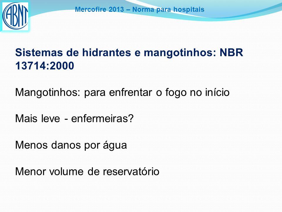 Mercofire 2013 – Norma para hospitais Sistemas de hidrantes e mangotinhos: NBR 13714:2000 Mangotinhos: para enfrentar o fogo no início Mais leve - enf