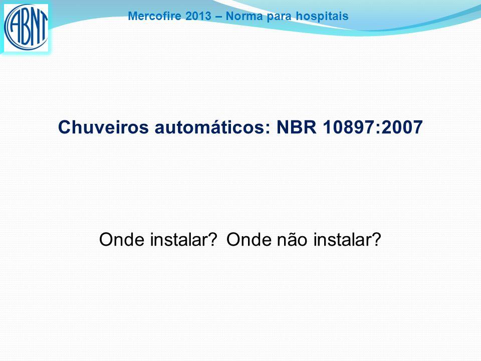 Mercofire 2013 – Norma para hospitais Chuveiros automáticos: NBR 10897:2007 Onde instalar? Onde não instalar?