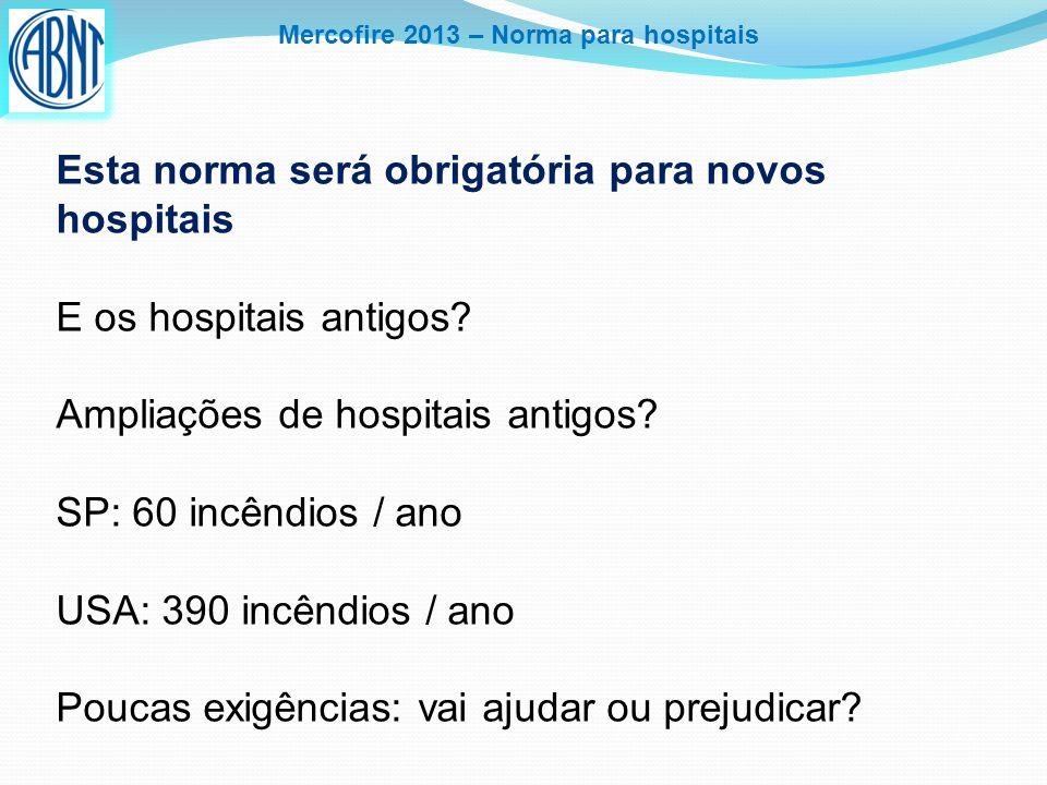 Mercofire 2013 – Norma para hospitais Esta norma será obrigatória para novos hospitais E os hospitais antigos? Ampliações de hospitais antigos? SP: 60