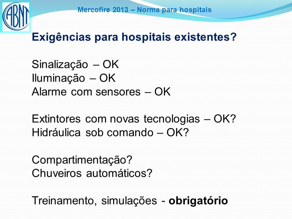 Mercofire 2013 – Norma para hospitais Exigências para hospitais existentes? Sinalização – OK Iluminação – OK Alarme com sensores – OK Extintores com n