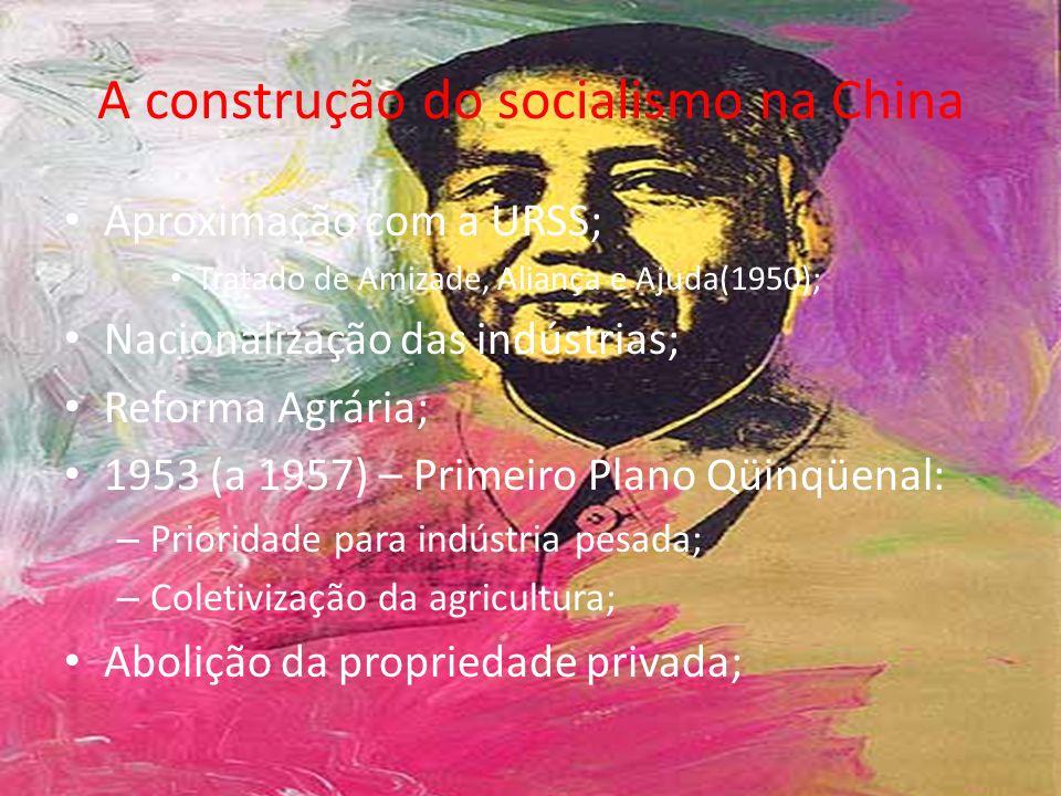 A construção do socialismo na China Aproximação com a URSS; Tratado de Amizade, Aliança e Ajuda(1950); Nacionalização das indústrias; Reforma Agrária;