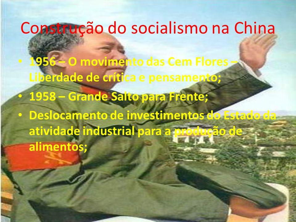 Construção do socialismo na China 1956 – O movimento das Cem Flores – Liberdade de crítica e pensamento; 1958 – Grande Salto para Frente; Deslocamento