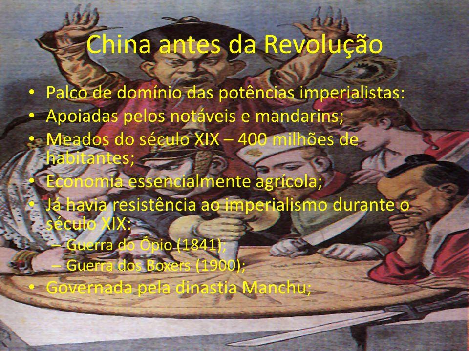 China antes da Revolução Palco de domínio das potências imperialistas: Apoiadas pelos notáveis e mandarins; Meados do século XIX – 400 milhões de habi
