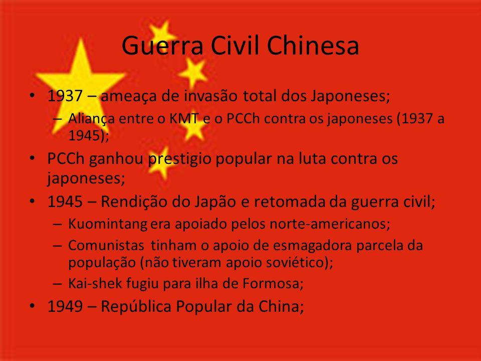 Guerra Civil Chinesa 1937 – ameaça de invasão total dos Japoneses; – Aliança entre o KMT e o PCCh contra os japoneses (1937 a 1945); PCCh ganhou prest
