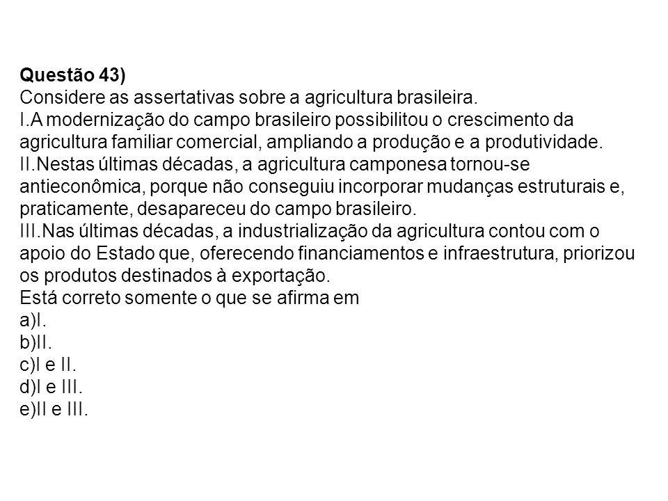 Questão 43) Considere as assertativas sobre a agricultura brasileira.