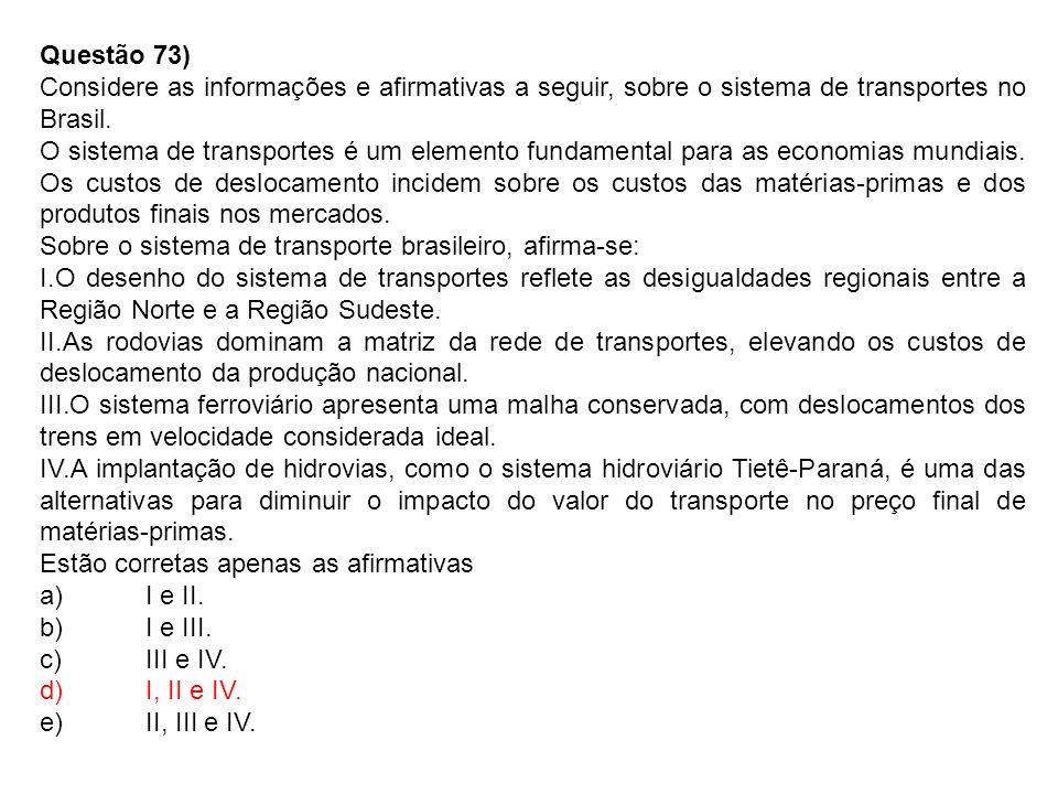 Questão 73) Considere as informações e afirmativas a seguir, sobre o sistema de transportes no Brasil.