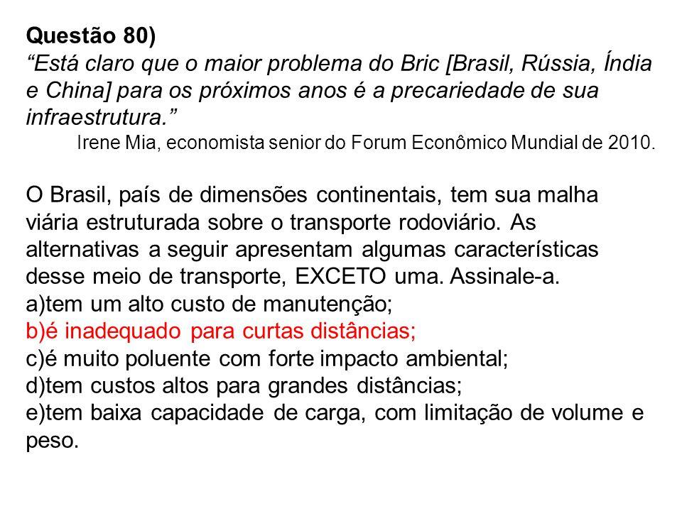 Questão 80) Está claro que o maior problema do Bric [Brasil, Rússia, Índia e China] para os próximos anos é a precariedade de sua infraestrutura.