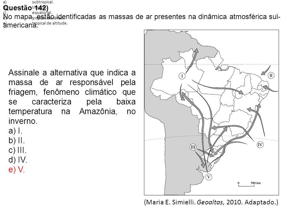 Questão 142) No mapa, estão identificadas as massas de ar presentes na dinâmica atmosférica sul- americana.