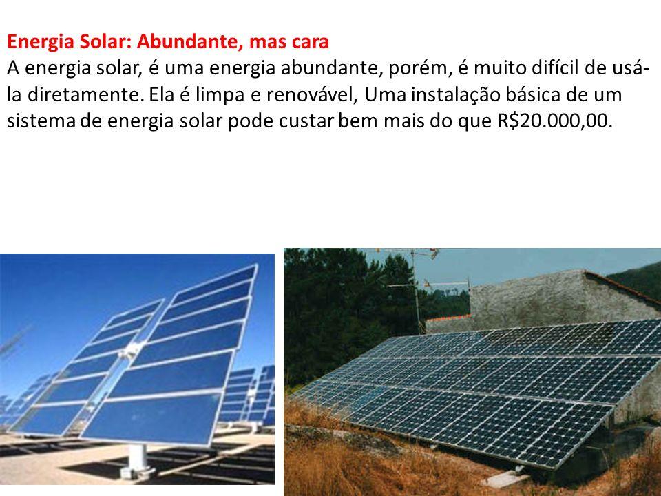 Energia Solar: Abundante, mas cara A energia solar, é uma energia abundante, porém, é muito difícil de usá- la diretamente. Ela é limpa e renovável, U