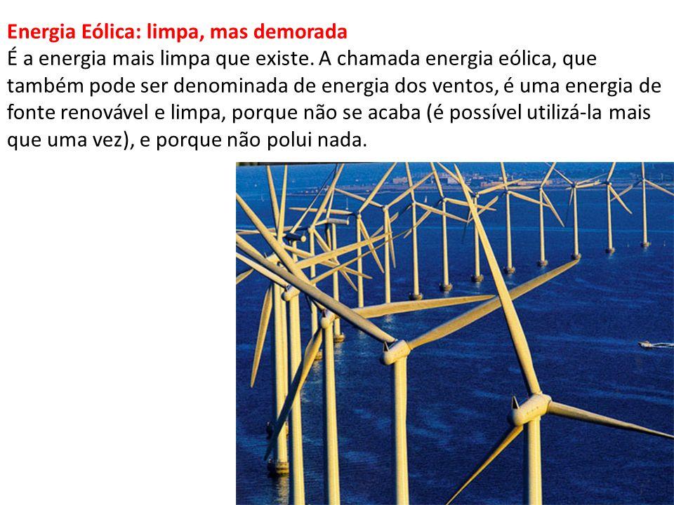 Energia Eólica: limpa, mas demorada É a energia mais limpa que existe. A chamada energia eólica, que também pode ser denominada de energia dos ventos,