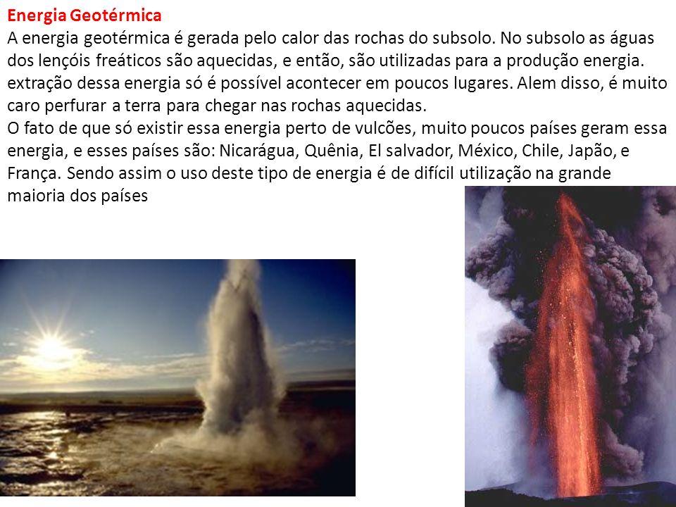 Energia Geotérmica A energia geotérmica é gerada pelo calor das rochas do subsolo. No subsolo as águas dos lençóis freáticos são aquecidas, e então, s