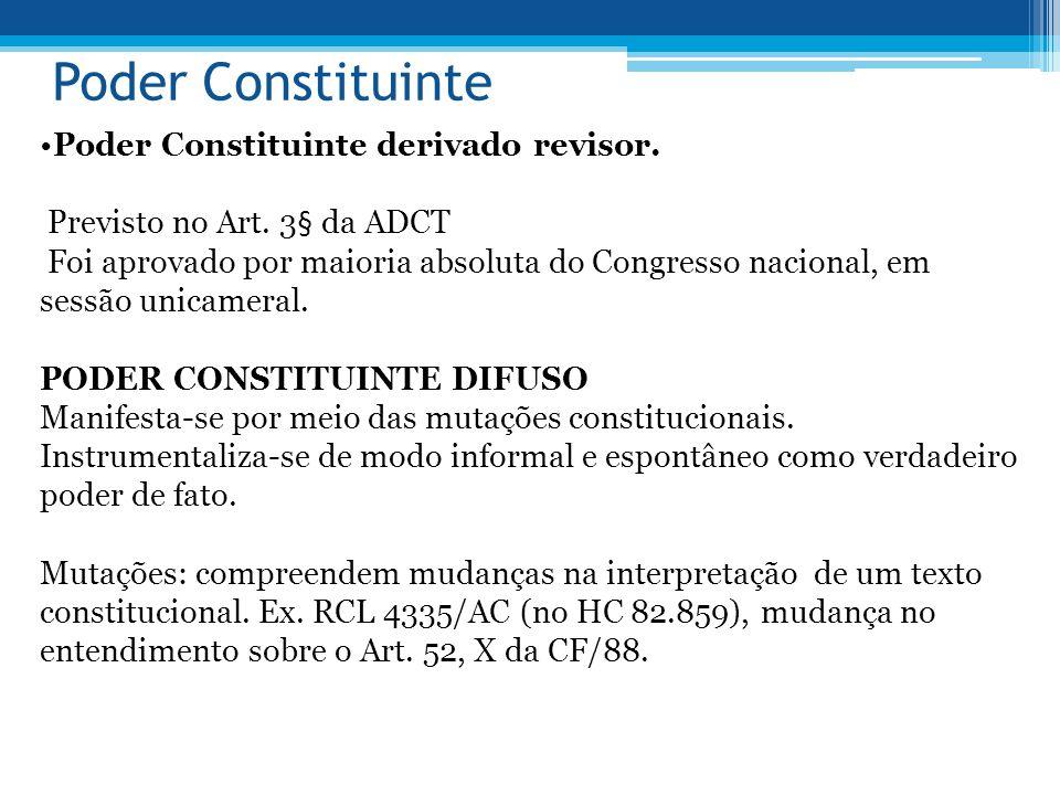 Poder Constituinte Poder Constituinte derivado revisor. Previsto no Art. 3§ da ADCT Foi aprovado por maioria absoluta do Congresso nacional, em sessão