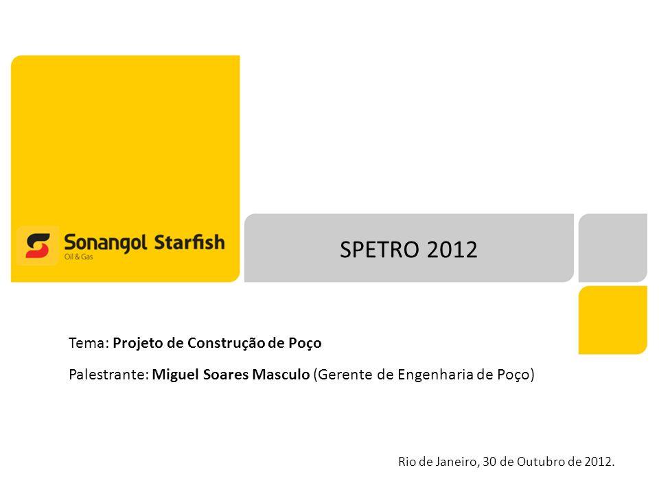 SPETRO 2012 Tema: Projeto de Construção de Poço Palestrante: Miguel Soares Masculo (Gerente de Engenharia de Poço) Rio de Janeiro, 30 de Outubro de 20