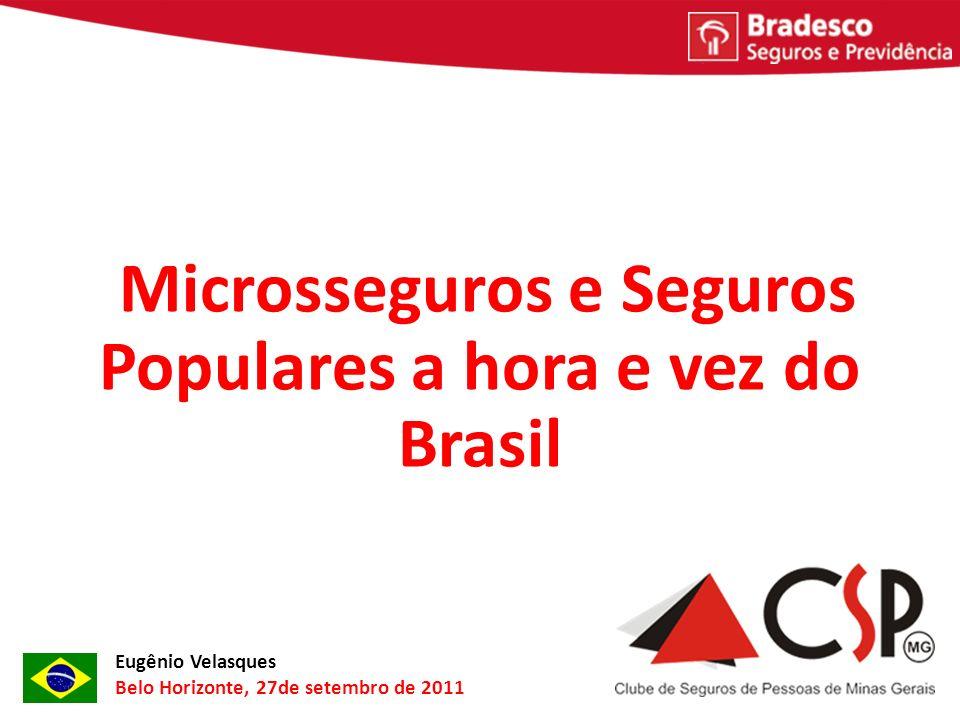 Microsseguros e Seguros Populares a hora e vez do Brasil Eugênio Velasques Belo Horizonte, 27de setembro de 2011