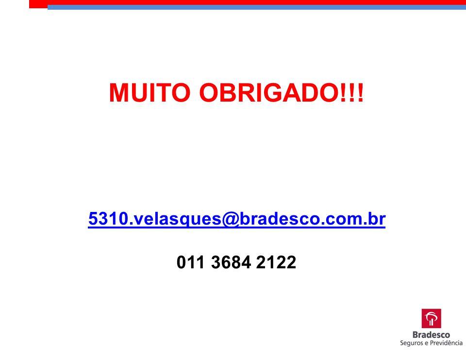 MUITO OBRIGADO!!! 5310.velasques@bradesco.com.br 011 3684 2122 5310.velasques@bradesco.com.br
