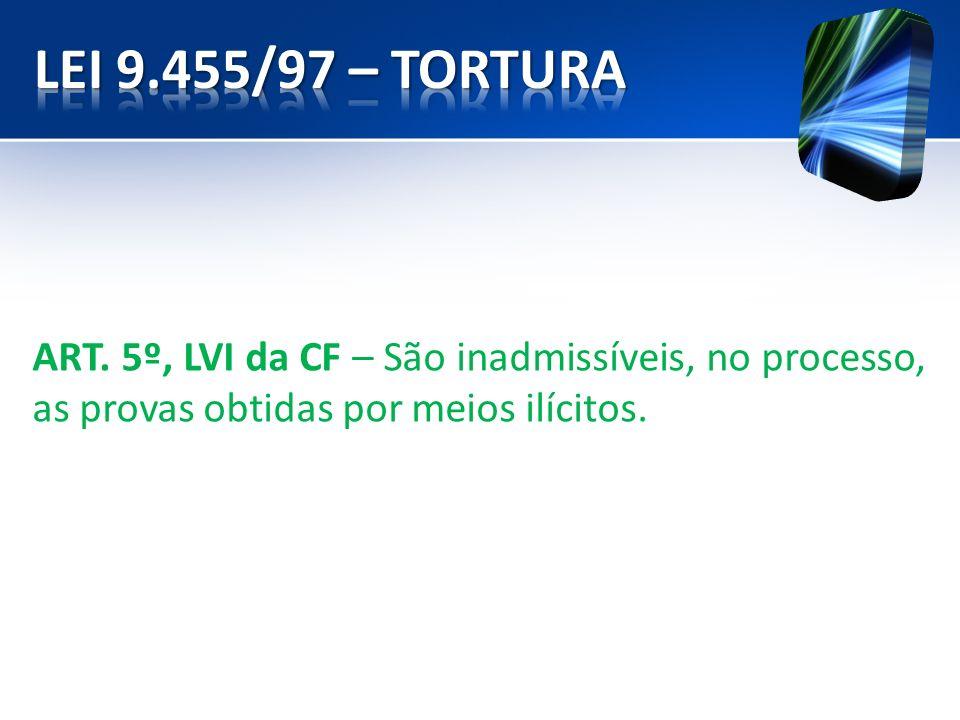 ART. 5º, LVI da CF – São inadmissíveis, no processo, as provas obtidas por meios ilícitos.