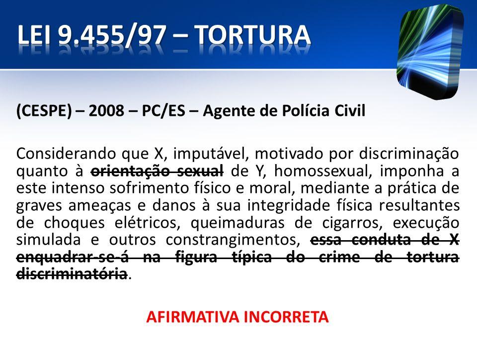 (CESPE) – 2008 – PC/ES – Agente de Polícia Civil Considerando que X, imputável, motivado por discriminação quanto à orientação sexual de Y, homossexua